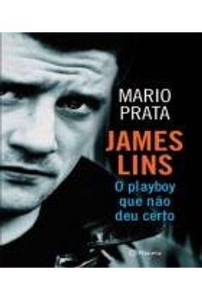 James Lins - o Playboy Que Não Deu Certo - Prata,Mario | Tagrny.org