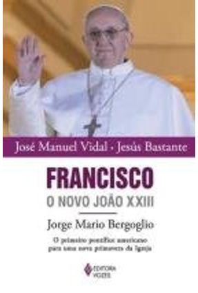 Francisco - o Novo João Xxiii - Vidal,José Manuel Bastante,Jesús | Hoshan.org