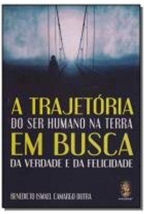Trajetória do Ser Humano na Terra - Em Busca da Verdade e da Felicidade - Dutra,Benedicto Ismael Camargo pdf epub