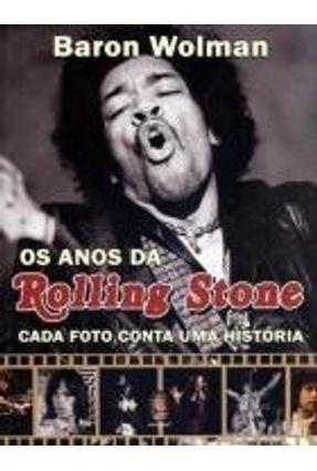 Os Anos da Rolling Stone - Cada Foto Conta Uma História - Wolman,Baron | Hoshan.org