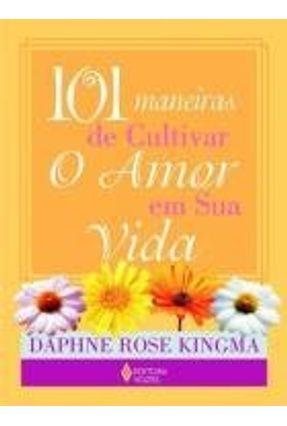 101 Maneiras de Cultivar o Amor em Sua Vida - Kingma,Daphne Rose   Hoshan.org