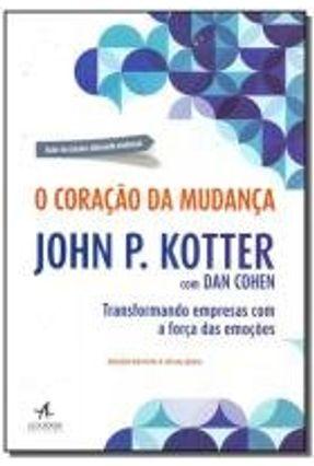 O Coração da Mudança - Transformando Empresas Com A Força Das Emoções - Kotter,John P. Cohen,Dan S. pdf epub