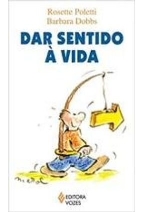 Dar Sentido À Vida - Dobbs,Barbara Poletti,Rosette   Tagrny.org