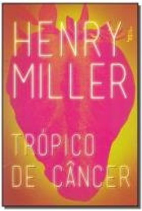 Trópico de Câncer - Miller,Henry | Tagrny.org