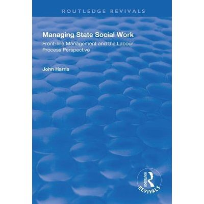 Managing State Social Work - Front-Line Management And The Labour Process Perspective