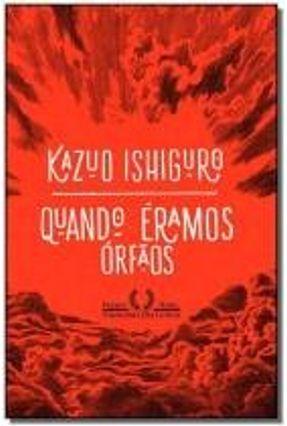 Quando Éramos Órfãos - Ishiguro,Kazuo | Hoshan.org