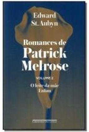 Romances De Patrick Melrose - Volume 2 - O Leite Da Mãe Enfim - Aubyn,Edward St. | Hoshan.org