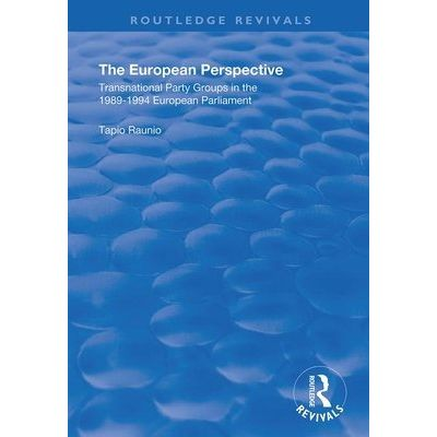 The European Perspective - Transnational Party Groups In The 1989-94 European Parliament