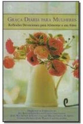 Graça Diária para Mulheres - Reflexões Devocionais para Alimentar a Sua Alma - Christenson,Evelyn Bunyan,John Outros Briscoe,Jill   Hoshan.org