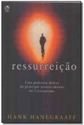 Ressurreição - Uma Poderosa Defesa do Principal Acontecimento do Cristianismo - Hanegraaff,Hank   Hoshan.org