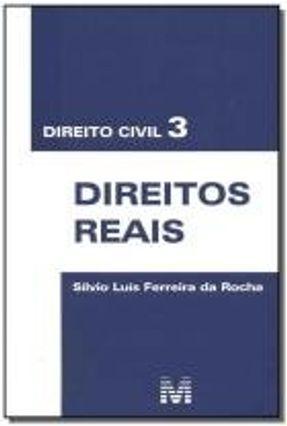 Direito Civil 3 - Direitos Reais - Rocha,Silvio Luis Ferreira da | Nisrs.org