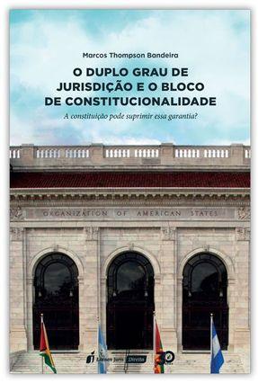 O Duplo Grau De Jurisdição E O Bloco De Constitucionalidade - Bandeira,Marcos Thompson | Tagrny.org