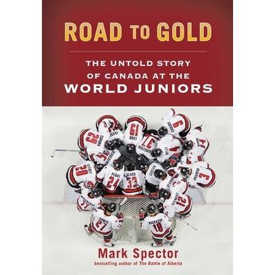 Road To Gold - The Untold Story Of Canada At The World Juniors