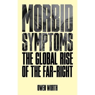 Morbid Symptoms - The Global Rise Of The Far-Right