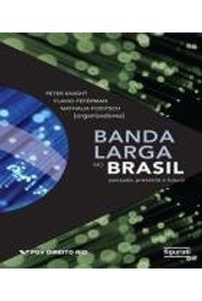 Banda Larga No Brasil - Passado, Presente e Futuro - Foditsch,Nathalia Feferman,Flavio Knight,Peter | Tagrny.org