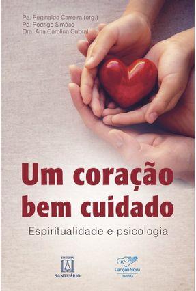 Um Coração Bem Cuidado - Simões,Pe. Rodrigo Cabral,Dra. Ana Carolina Cabral,Pe. Reginaldo Carreira pdf epub