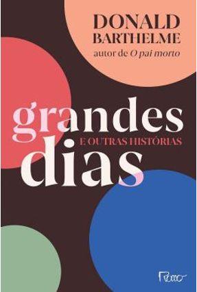 Grandes Dias E Outras Histórias - Barthelme,Donald pdf epub