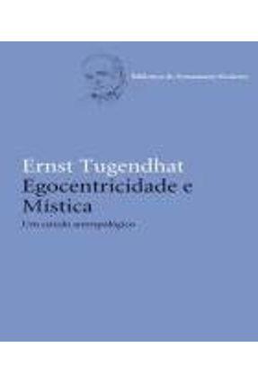 Egocentricidade e Mística - Um Estudo Antropológico - Col. Biblioteca do Pensamento Moderno - Tugendhat,Ernst | Nisrs.org