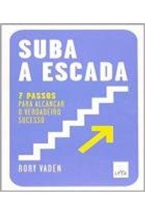 Suba A Escada - 7 Passos Para Alcançar o Verdadeiro Sucesso - Vaden,Rory | Hoshan.org