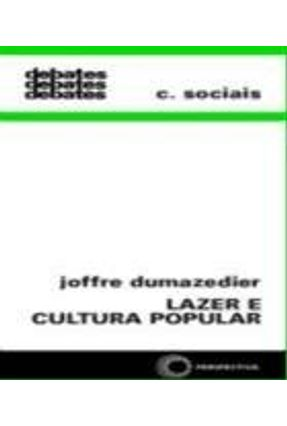 Lazer e Cultura Popular - Debates 82 - Dumazedier,Joffre | Tagrny.org