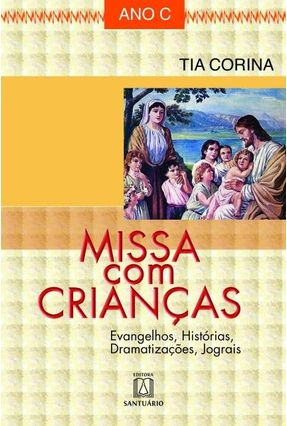 Missa Com Crianças - Ano C - Evangelhos, Histórias, Dramatizações, Jograis - Ruiz (Tia Corina),Corina Maria Peixoto pdf epub