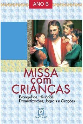 Missa Com Crianças - Ano B - Evangelhos, Histórias, Dramatizações, Jograis E Orações - Ruiz (Tia Corina),Corina Maria Peixoto pdf epub