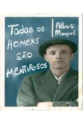 Todos os Homens São Mentirosos - Manguel,Alberto | Hoshan.org