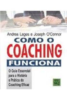 Como o Coaching Funciona - o Guia Essencial Para a História e Prática do Coaching Eficaz - Lages,Andrea O'connor,Joseph | Hoshan.org