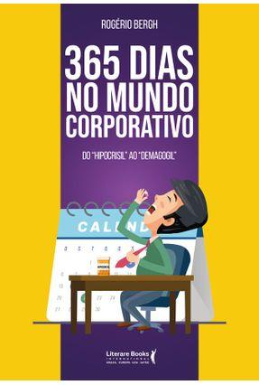 365 Dias No Mundo Corporativo - Bergh,Rogério | Nisrs.org