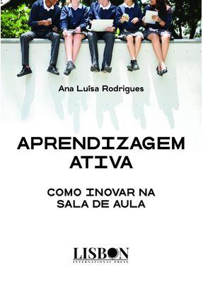 APRENDIZAGEM ATIVA – COMO INOVAR NA SALA DE AULA - Rodrigues,Ana Luísa pdf epub
