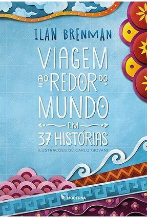 Viagem Ao Redor do Mundo Em 37 Histórias - Brenman,Ilan | Tagrny.org