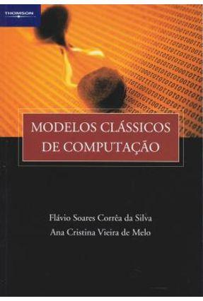 Modelos Clássicos de Computação - De Melo,Ana Cristina Vieira Silva,Flávio Soares Corrêa da | Tagrny.org