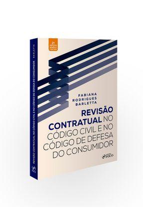 REVISÃO CONTRATUAL NO CÓDIGO CIVIL E DEFESA DO CONSUMIDOR - Barletta,Fabiana Rodrigues pdf epub