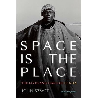 Space Is The Place - The Lives And Times Of Sun Ra