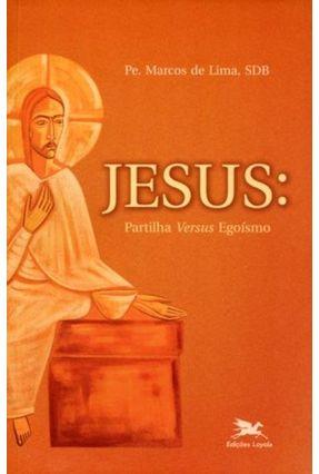 Jesus - Partilha Versus Egoísmo - Lima,Pe. Marcos | Nisrs.org