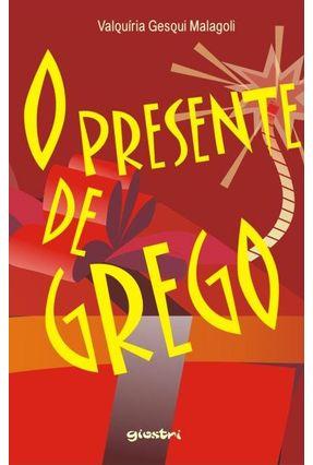O Presente de Grego - Gesqui Malagoli,Valquiria   Hoshan.org
