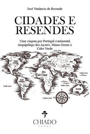 CIDADES E RESENDES - Uma Viagem Por Portugal Continental, Arquipélago Dos Açores, Minas Gerais E Cabo Verde - Resende,José Venâncio De | Hoshan.org