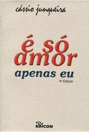 É Só Amor Apenas Eu - Junqueira,Cássio pdf epub