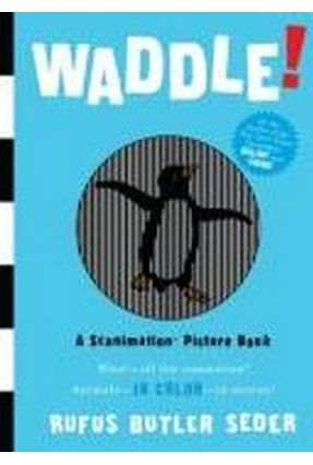 Waddle ! A Scanimation Picture Book - Seder,Rufus Butler   Tagrny.org