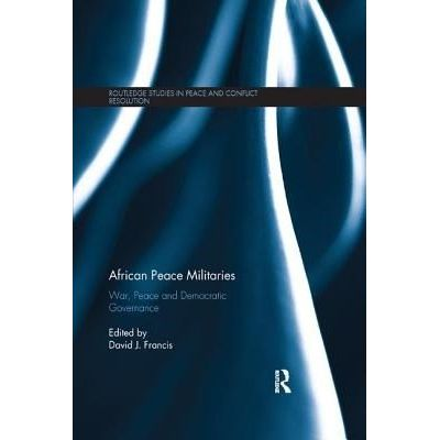 African Peace Militaries - War, Peace And Democratic Governance