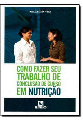Como Fazer Seu Trabalho de Conclusão de Curso Em Nutrição - Vitolo,Márcia Regina pdf epub