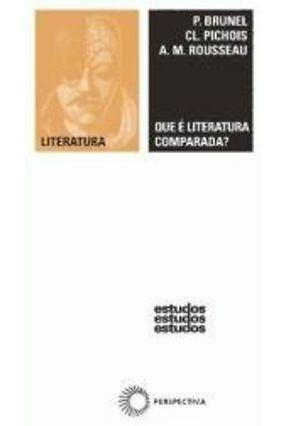 Que É Literatura Comparada? - Col. Estudos 115 - Brunel,Pierre | Hoshan.org