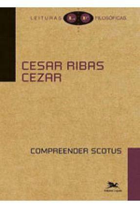 Compreender Scotus - Leituras Filosóficas - Cezar,Cesar Ribas | Nisrs.org