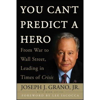 You Can't Predict a Hero - From War to Wall Street, Leading in Times of Crisis