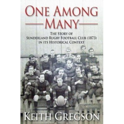 One Among Many - The story of Sunderland Rugby Football Club RFC (1873) in its historical context