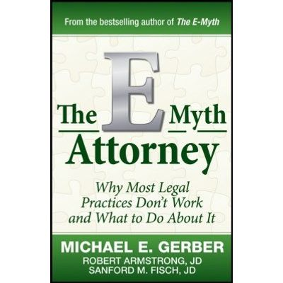 The E-Myth Attorney - Why Most Legal Practices Don't Work and What to Do About It