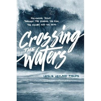Crossing the Waters - Following Jesus through the Storms, the Fish, the Doubt, and the Seas