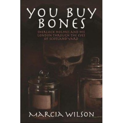 You Buy Bones - Sherlock Holmes and his London Through the Eyes of Scotland Yard