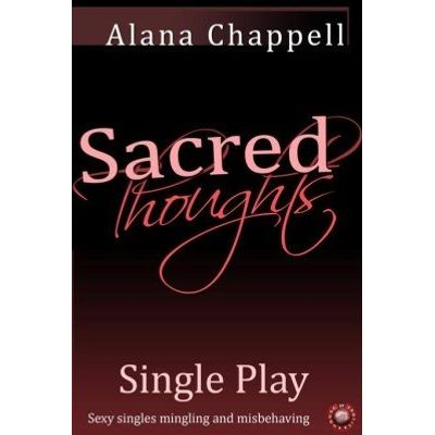 Sacred Thoughts - Single Play - Sexy singles mingling and misbehaving.
