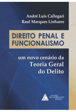Direito Penal e Funcionalismo - Um Novo Cenário da Teoria Geral do Delito - Callegari,Andre Luis Linhares,Raul Marques | Hoshan.org